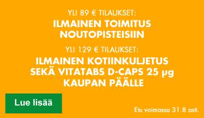 Yli 89 euron tilaukset - ilmainen toimitus noutopisteisiin! Yli 129 euron tilaukset - ilmainen kotiinkuljetus ja D-vitamiinit kaupan päälle!